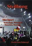 Steilhang: Ski - Sport - Technologie - Wirtschaft - Menschen - Skandale - Ewald Fritz Schrempf