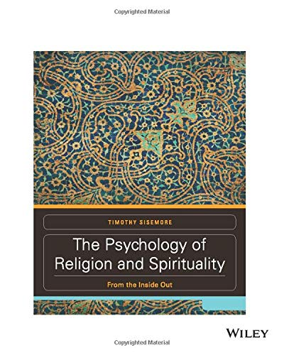 Compare Textbook Prices for The Psychology of Religion and Spirituality: From the Inside Out 1 Edition ISBN 9781119355229 by Sisemore, Timothy