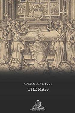 The Mass: a study of the Roman Liturgy (Nihil Sine Deo)