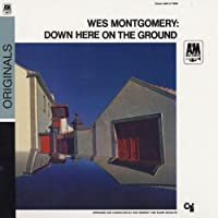 Down Here On The Ground by Wes Montgomery (2009-06-09)
