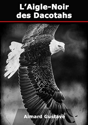 L'Aigle-Noir des Dacotahs (French Edition)