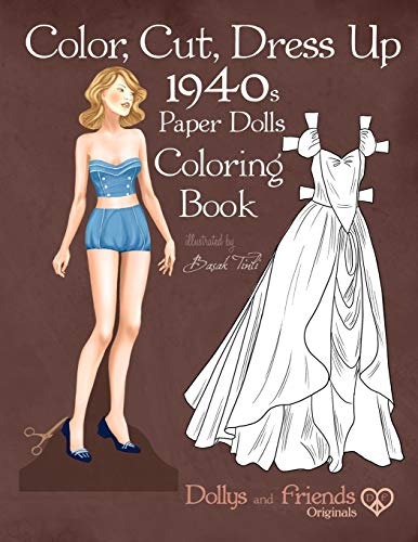 Color, Cut, Dress Up 1940s Paper Dolls Coloring Book, Dollys and Friends Originals: Vintage Fashion History Paper Doll Collection, Adult Coloring Pages with Glamorous Forties Style Costumes