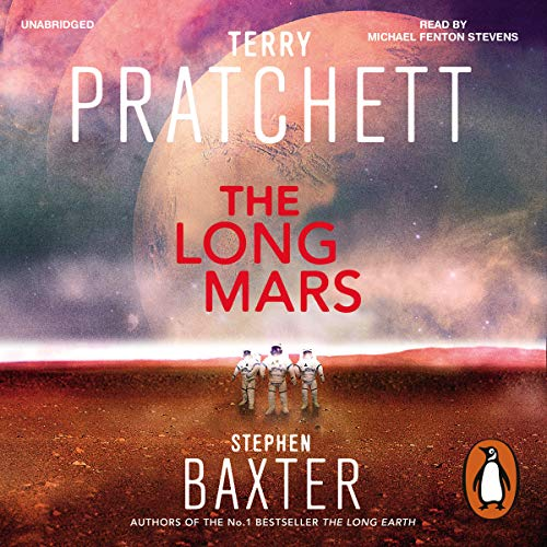 The Long Mars     The Long Earth, Book 3              By:                                                                                                                                 Terry Pratchett,                                                                                        Stephen Baxter                               Narrated by:                                                                                                                                 Michael Fenton Stevens                      Length: 12 hrs and 3 mins     78 ratings     Overall 4.4