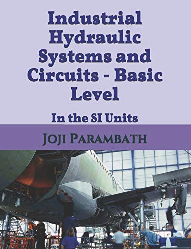 Industrial Hydraulic Systems and Circuits - Basic Level: In the SI Units (Fluid Power Educational)