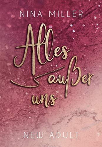 Alles außer uns (Liebesroman: Nicky & Liam 2) von [Nina Miller]