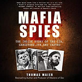 Mafia Spies     The Inside Story of the CIA, Gangsters, JFK, and Castro              By:                                                                                                                                 Thomas Maier                               Narrated by:                                                                                                                                 Fred Stella                      Length: 15 hrs and 46 mins     2 ratings     Overall 4.5