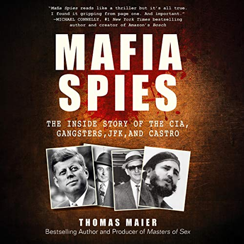 Mafia Spies     The Inside Story of the CIA, Gangsters, JFK, and Castro              Written by:                                                                                                                                 Thomas Maier                               Narrated by:                                                                                                                                 Fred Stella                      Length: 15 hrs and 46 mins     Not rated yet     Overall 0.0
