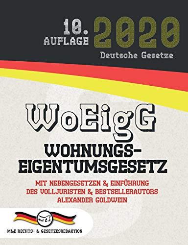 WoEigG - Wohnungseigentumsgesetz: Mit Nebengesetzen & Einführung des Volljuristen und Bestsellerautors Alexander Goldwein (Aktuelle Gesetze 2020)