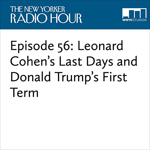 Episode 56: Leonard Cohen's Last Days and Donald Trump's First Term audiobook cover art