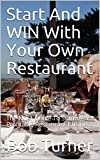 Start And WIN With Your Own Restaurant: The No. 1 Guide To Starting a Profitable Restaurant Business (English Edition)