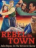 Rebel In Town - John Payne, In The Western Classic