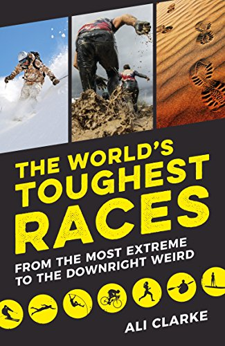 The World's Toughest Races: From the Most Extreme to the Downright Weird (English Edition)