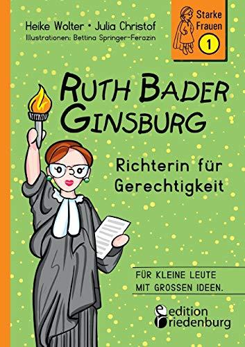 Ruth Bader Ginsburg - Richterin für Gerechtigkeit: Für kleine Leute mit großen Ideen. (Starke Frauen)