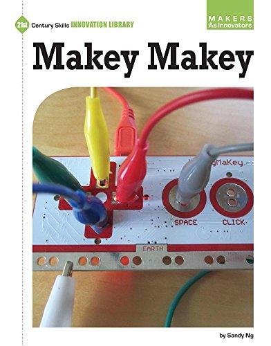 Makey Makey (Makers As Innovators: 21st Century Skills Innovation Library)