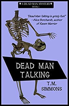 Dead Man Talking (Dead Man Mysteries Book 1) by [T. M. Simmons]