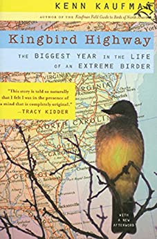 Kingbird Highway: The Biggest Year in the Life of an Extreme Birder by [Kenn Kaufman]