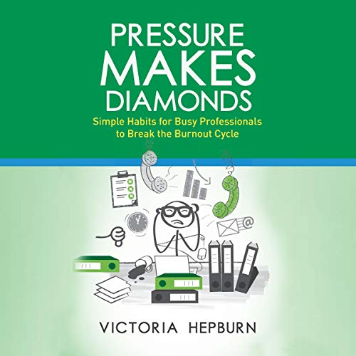Listen Pressure Makes Diamonds: Simple Habits for Busy Professionals to Break the Burnout Cycle audio book