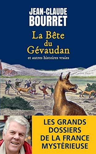 La bête du Gévaudan - Et autres histoires vraies - Les grands dossiers de la France mystérieuse