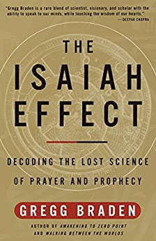 The Isaiah Effect: Decoding the Lost Science of Prayer and Prophecy by [Gregg Braden]