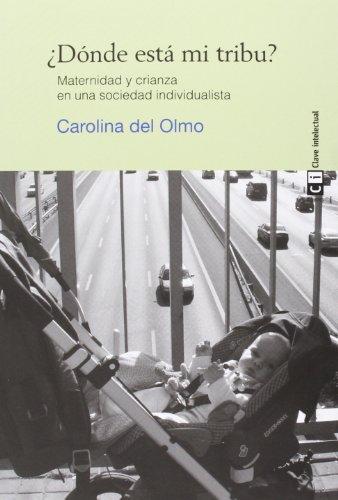 ¿Dónde está mi Tribu? Maternidad y Crianza en una Sociedad Individualista. Edición 1, Colección Mujeres