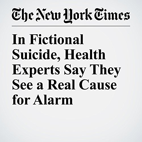 In Fictional Suicide, Health Experts Say They See a Real Cause for Alarm copertina