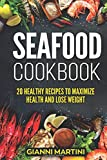 Seafood Cookbook: 20 Healthy Recipes To Maximize Health And Lose Weight