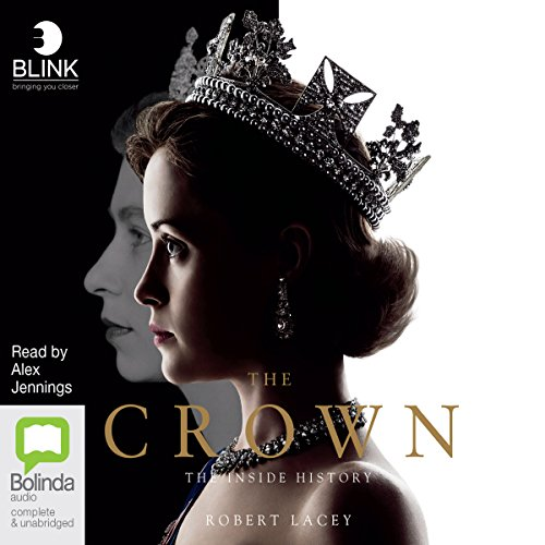 The Crown     The Inside History              By:                                                                                                                                 Robert Lacey                               Narrated by:                                                                                                                                 Alex Jennings                      Length: 7 hrs and 24 mins     20 ratings     Overall 4.5