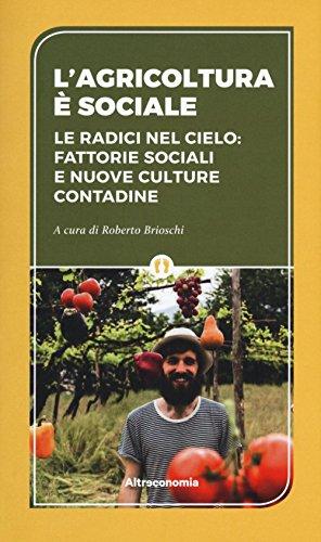 L'agricoltura è sociale. Le radici del cielo: fattorie sociali e nuove culture contadine