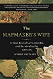 Books that inspire travel: The Mapmaker's Wife: A True Tale of Love, Murder, and Survival in the Amazon by Robert Whitaker