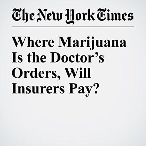 Where Marijuana Is the Doctor's Orders, Will Insurers Pay? audiobook cover art