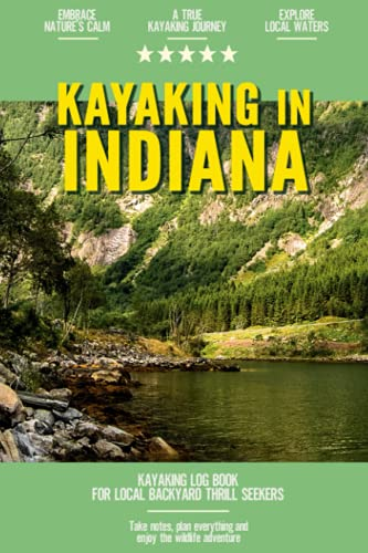 Compare Textbook Prices for Kayaking in Indiana: Kayaking Log Book for Local Backyard Thrill Seekers | Canoeing and kayaking for Everyone | Paddle Adventure Journal  ISBN 9798540200509 by Emily Reyes-Ellis
