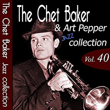 The Chet Baker & Art Pepper Jazz Collection, Vol. 40 (Remastered)