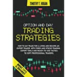 OPTION AND DAY TRADING STRATEGIES: How to Day Trade for a Living and Become an Expert Trader with Forex and stocks Trading. Expert Tools and ready-to-use tactics to copy professional traders.
