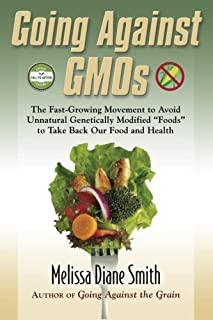"""Going Against GMOs Call-to-Action Special Edition: The Fast-Growing Movement to Avoid Unnatural Genetically Modified """"Foods"""" to Take Back Our Food and Health"""