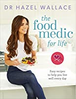The Food Medic for Life: Easy recipes to help you live well every day (English Edition)