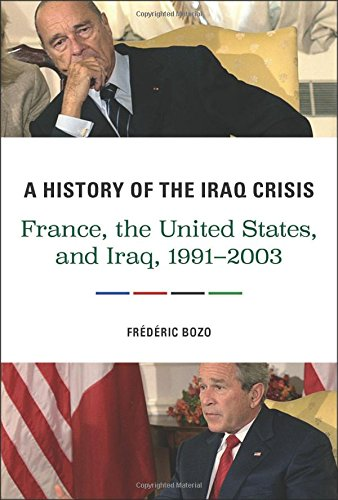 A History of the Iraq Crisis: France, the United States, and Iraq, 1991–2003