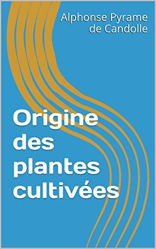 Origine des plantes cultivées (French Edition)