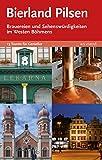 Reiseführer: Bierland Pilsen. Brauereien und Sehenswürdigkeiten im Westen Böhmens