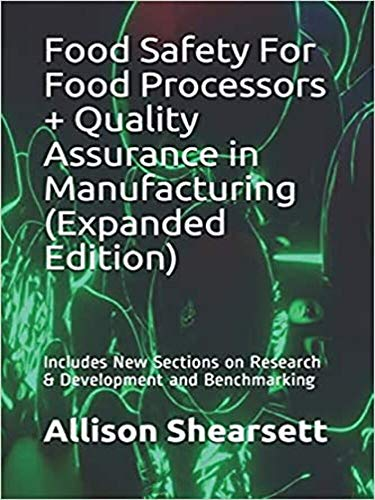Food Safety For Food Processors + Quality Assurance in Manufacturing (Expanded Edition): Includes New Sections on Research & Development and Benchmarking (English Edition)