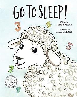 Go To Sleep! by [Marion Adams, Sarah-Leigh Wills]