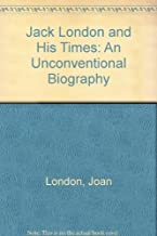 Jack London and His Times: An Unconventional Biography by Joan London (1975-01-23)