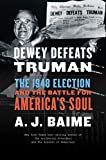 Image of Dewey Defeats Truman: The 1948 Election and the Battle for America's Soul