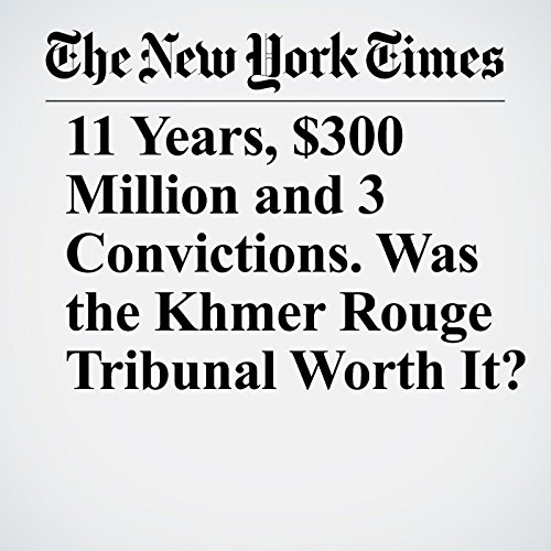 11 Years, $300 Million and 3 Convictions. Was the Khmer Rouge Tribunal Worth It? copertina