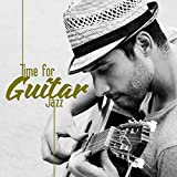 Time for Guitar Jazz - Compilation of Brilliant Jazz Music That Will Be Great as a Background for Relaxation, Meal with Family or Party
