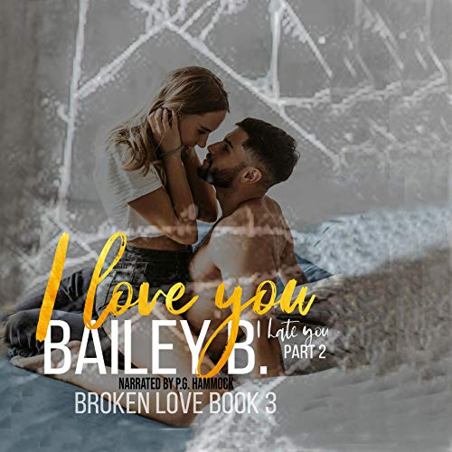I Love You, I Hate You, Part 2 Audiobook By Bailey B cover art