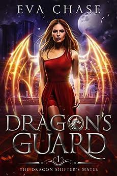 Dragon's Guard: A Shifter Paranormal Romance (The Dragon Shifter's Mates Book 1) by [Eva Chase]