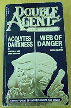 Web of Danger / Acolytes of Darkness - Book #1 of the Double Agent