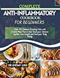 COMPLETE ANTI-INFLAMMATORY COOKBOOK FOR BEGINNERS: Over 150 Immune Boosting Diets With 2-Week Meal Plan To Help Boost Your Immune System, Loss Weight And Heal Your Body Totally