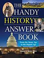 The Handy History Answer Book: From the Stone Age to the Digital Age (Handy Answer Book)