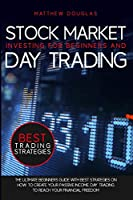 Stock Market Investing for Beginners and Day Trading: The ultimate beginners guide with best strategies on how to create your passive income. Day trading to reach your financial freedom (Trading Guide for Beginners)